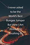 I never asked to be the World's Best Bungee Jumper But...