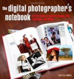 Digital Photographer's Notebook: A Pro's Guide to Adobe...