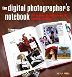 Digital Photographer's Notebook: A Pro's Guide to...