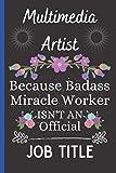 Multimedia Artist Because Badass Miracle Worker Isn't...