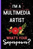 I'm A Multimedia Artist What's Your Superpower?: Blank...
